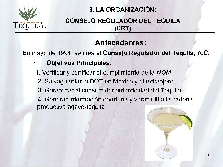 3. LA ORGANIZACIÓN: CONSEJO REGULADOR DEL TEQUILA (CRT) Antecedentes: En mayo de 1994, se