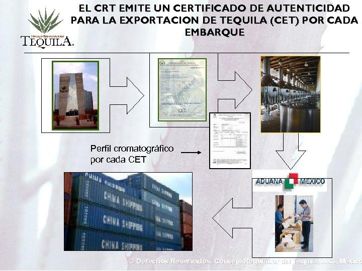 EL CRT EMITE UN CERTIFICADO DE AUTENTICIDAD PARA LA EXPORTACION DE TEQUILA (CET) POR