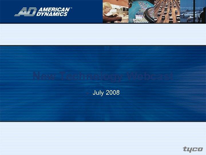 New Technology Webcast n July 2008