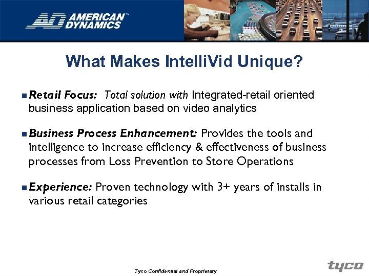 What Makes Intelli. Vid Unique? n Retail Focus: Total solution with Integrated-retail oriented business