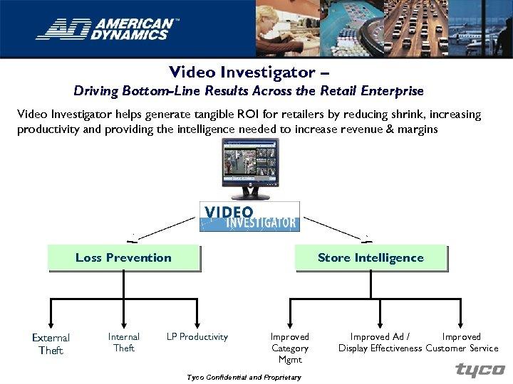 Video Investigator – Driving Bottom-Line Results Across the Retail Enterprise Video Investigator helps generate