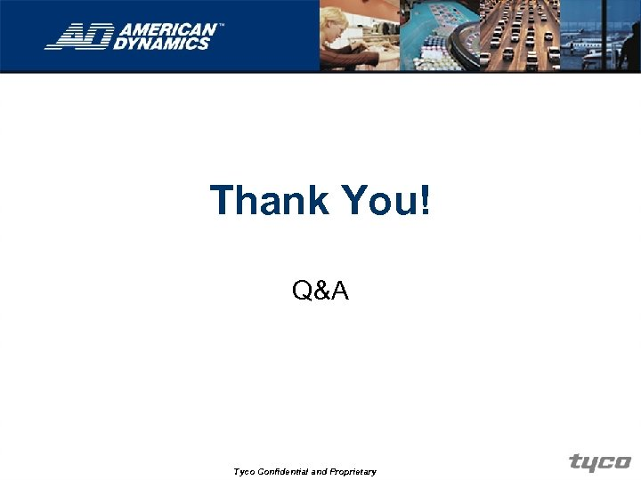 Thank You! Q&A Tyco Confidential and Proprietary