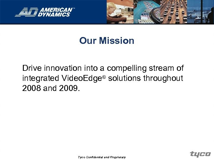 Our Mission Drive innovation into a compelling stream of integrated Video. Edge® solutions throughout
