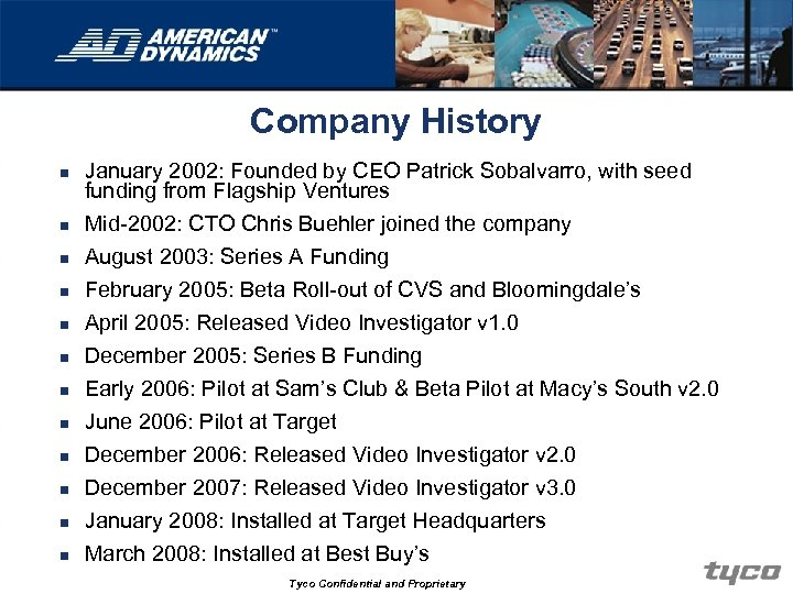 Company History n n n January 2002: Founded by CEO Patrick Sobalvarro, with seed