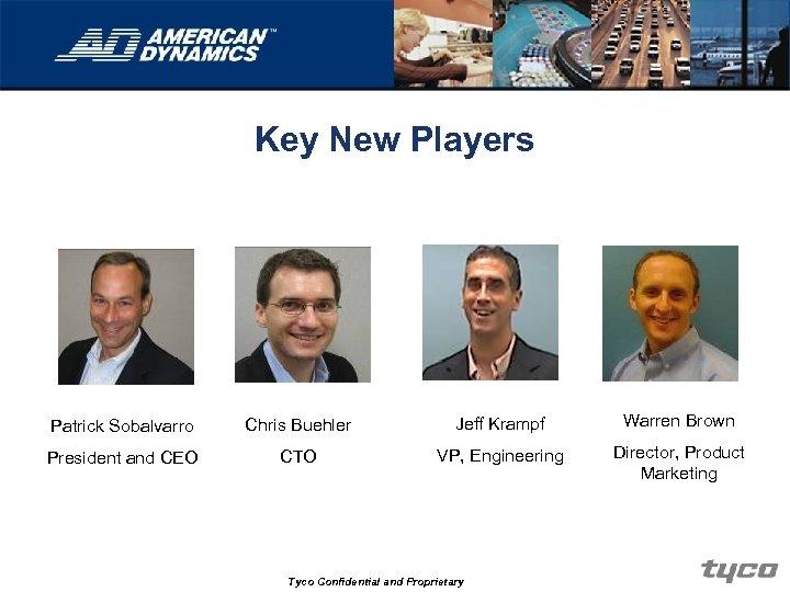 Key New Players Patrick Sobalvarro Chris Buehler Jeff Krampf Warren Brown President and CEO