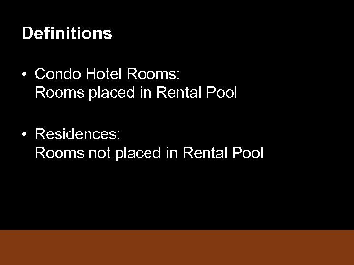 Definitions • Condo Hotel Rooms: Rooms placed in Rental Pool • Residences: Rooms not