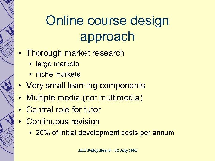 Online course design approach • Thorough market research § large markets § niche markets
