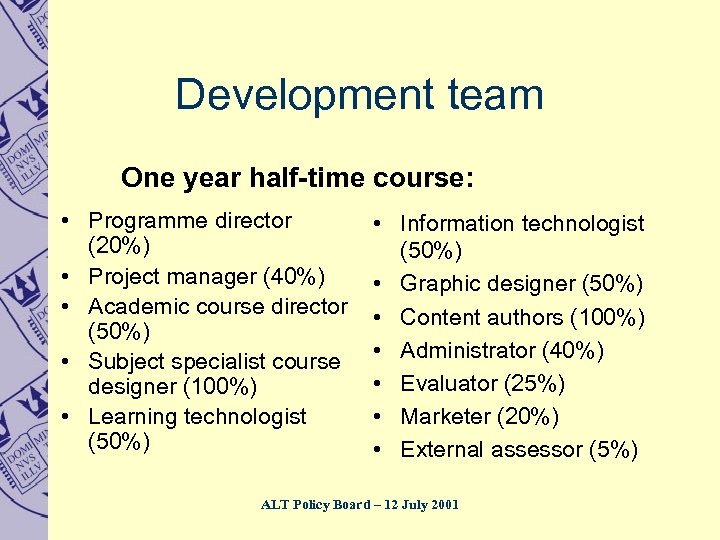 Development team One year half-time course: • Programme director (20%) • Project manager (40%)