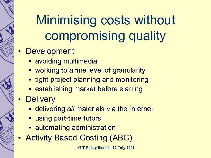 Minimising costs without compromising quality • Development § avoiding multimedia § working to a