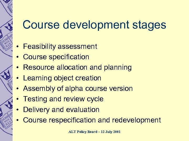 Course development stages • • Feasibility assessment Course specification Resource allocation and planning Learning