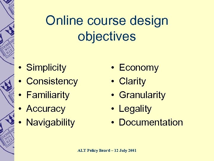 Online course design objectives • • • Simplicity Consistency Familiarity Accuracy Navigability • •