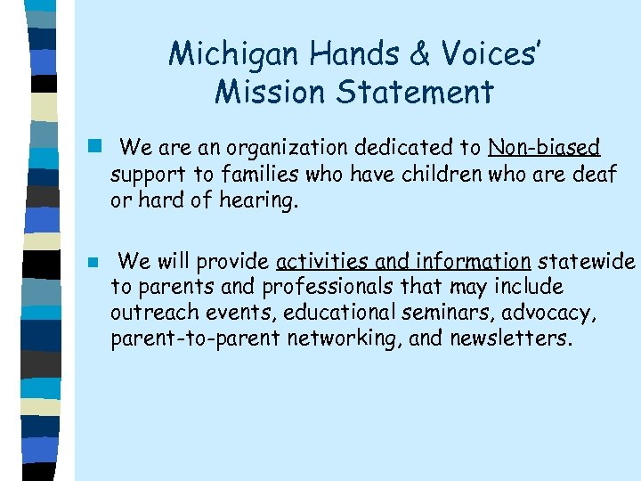Michigan Hands & Voices' Mission Statement n We are an organization dedicated to Non-biased