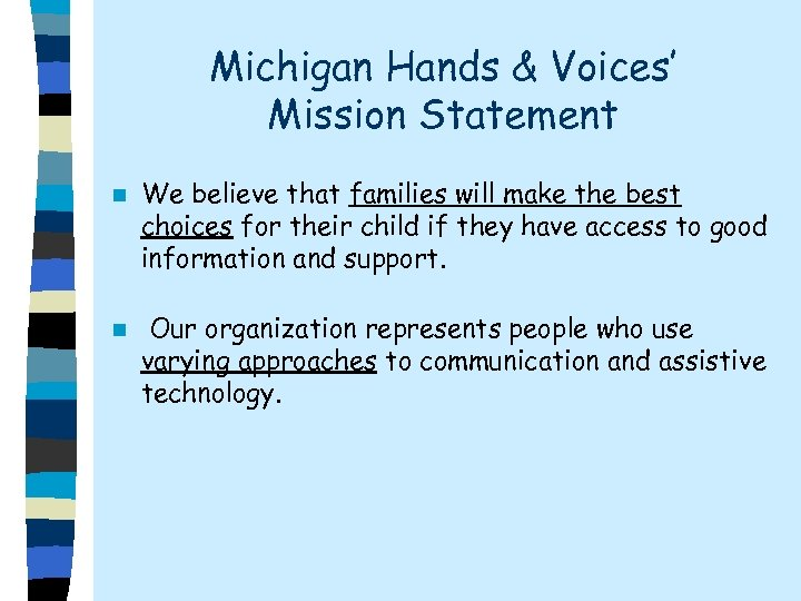 Michigan Hands & Voices' Mission Statement n We believe that families will make the