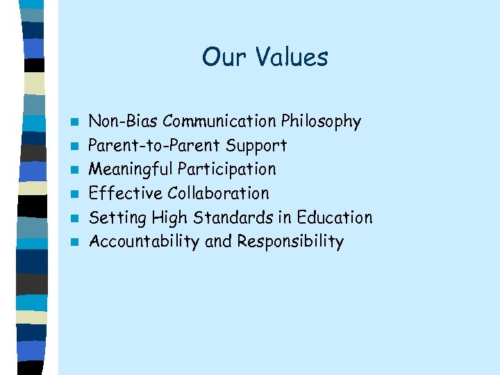 Our Values n n n Non-Bias Communication Philosophy Parent-to-Parent Support Meaningful Participation Effective Collaboration