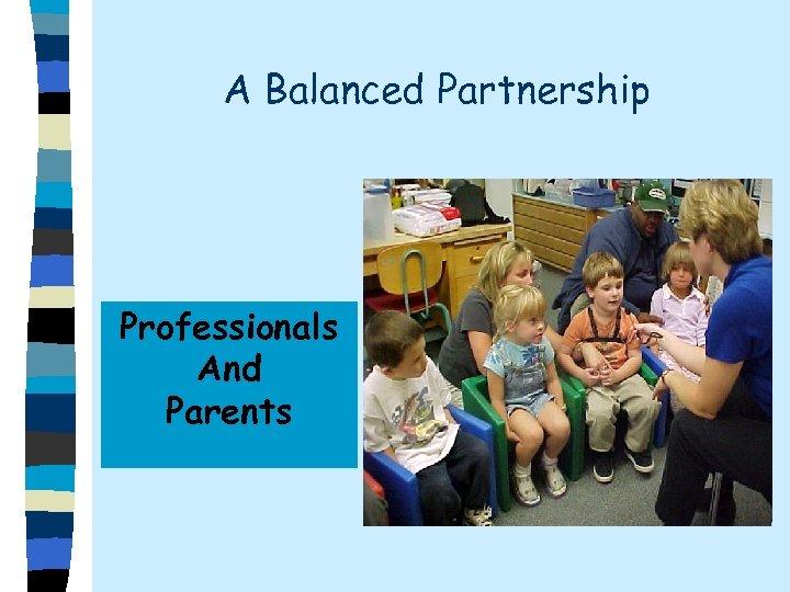 A Balanced Partnership Professionals And Parents