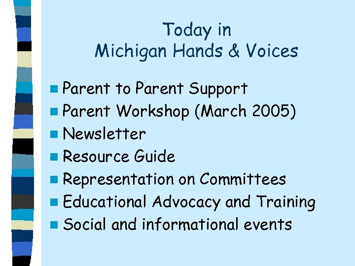 Today in Michigan Hands & Voices n Parent to Parent Support n Parent Workshop