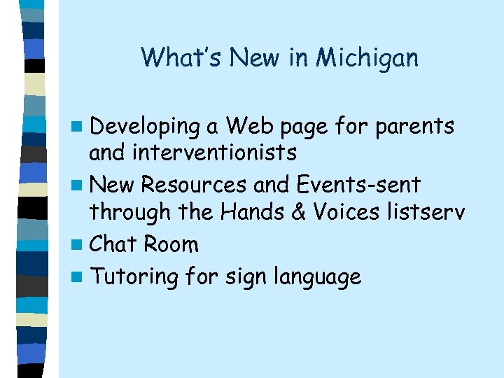 What's New in Michigan n Developing a Web page for parents and interventionists n