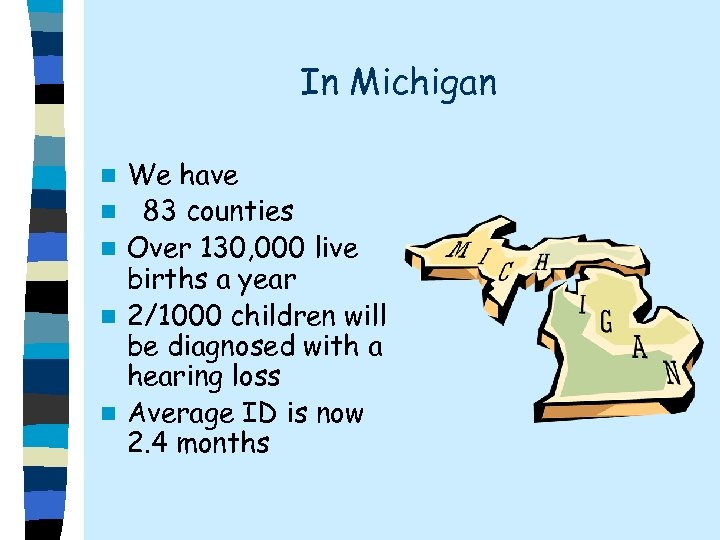 In Michigan n n We have 83 counties Over 130, 000 live births a