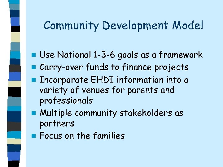 Community Development Model n n n Use National 1 -3 -6 goals as a