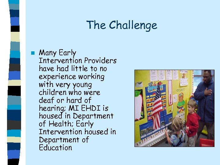 The Challenge n Many Early Intervention Providers have had little to no experience working