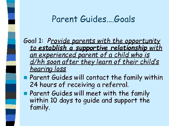 Parent Guides…. Goals Goal 1: Provide parents with the opportunity to establish a supportive