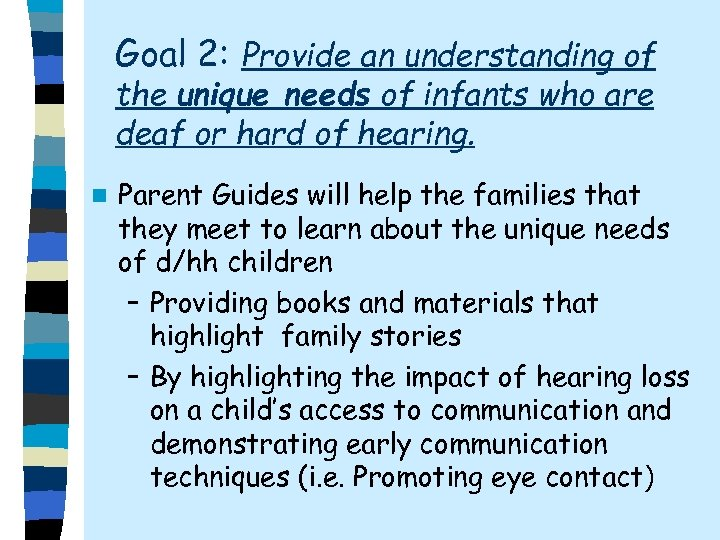 Goal 2: Provide an understanding of the unique needs of infants who are deaf