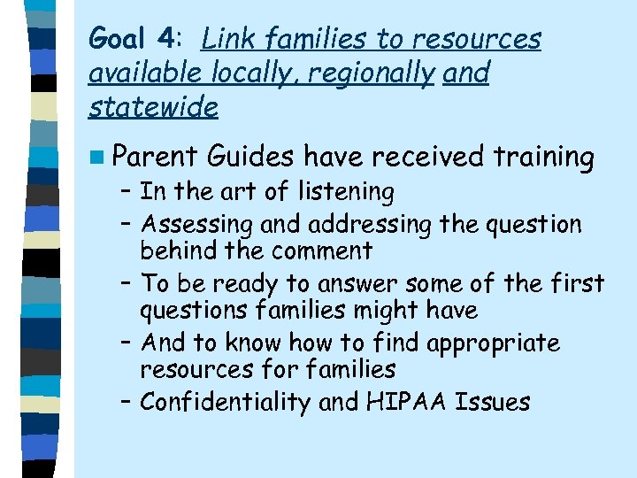 Goal 4: Link families to resources available locally, regionally and statewide n Parent Guides