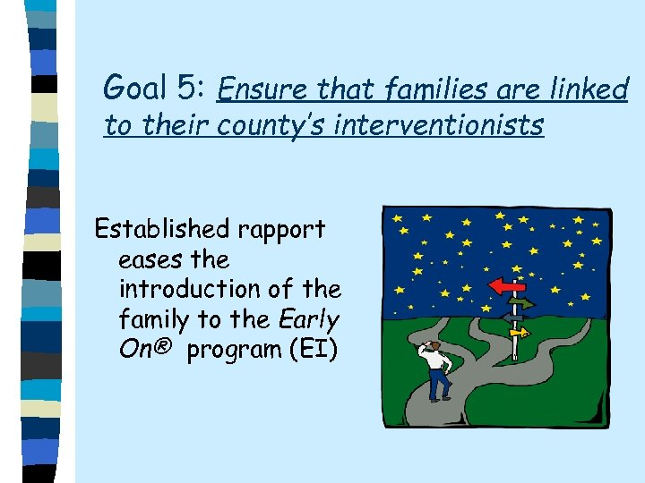 Goal 5: Ensure that families are linked to their county's interventionists Established rapport eases
