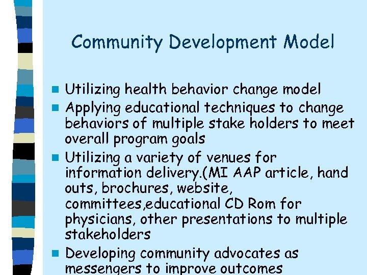 Community Development Model Utilizing health behavior change model n Applying educational techniques to change