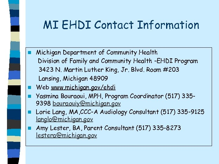 MI EHDI Contact Information n n Michigan Department of Community Health Division of Family