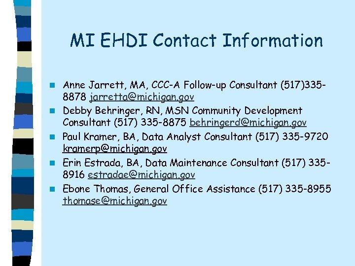 MI EHDI Contact Information n n Anne Jarrett, MA, CCC-A Follow-up Consultant (517)3358878 jarretta@michigan.