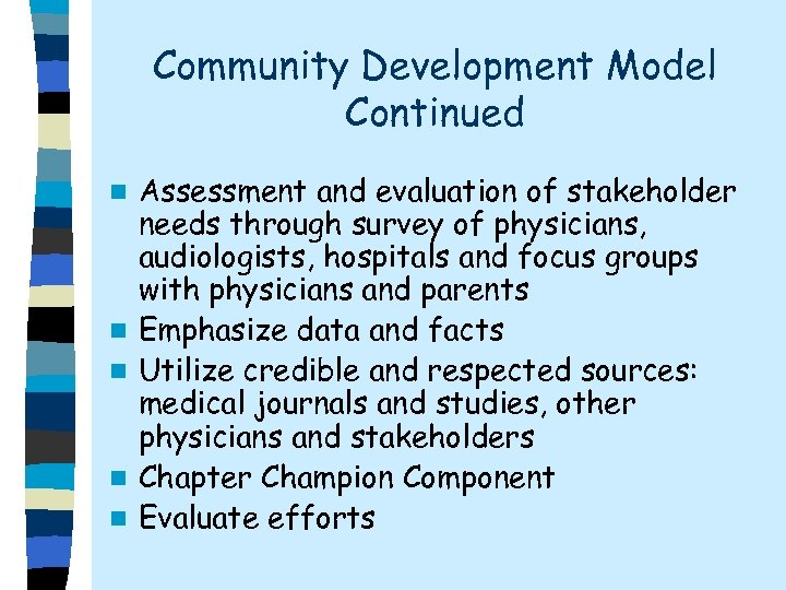 Community Development Model Continued n n n Assessment and evaluation of stakeholder needs through