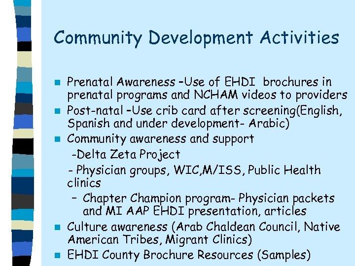 Community Development Activities n n n Prenatal Awareness –Use of EHDI brochures in prenatal