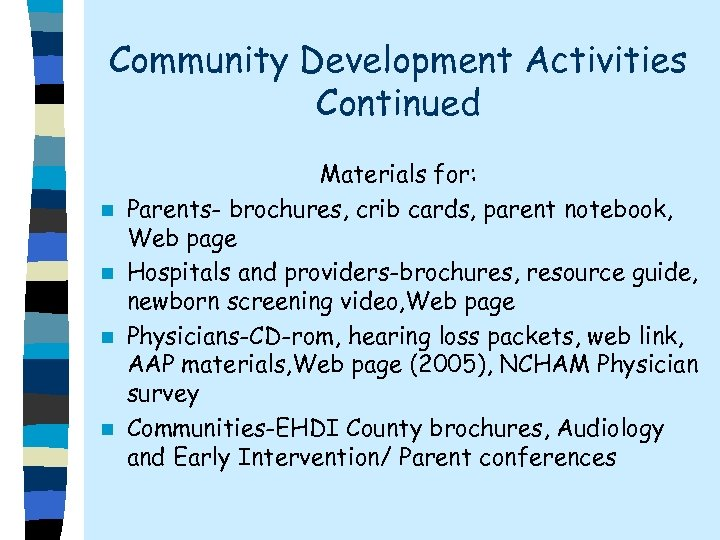 Community Development Activities Continued n n Materials for: Parents- brochures, crib cards, parent notebook,