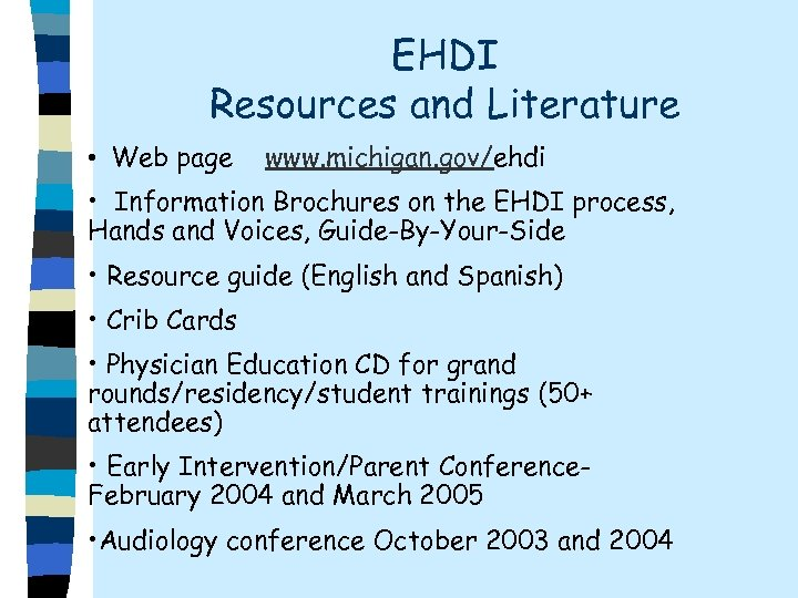 EHDI Resources and Literature • Web page www. michigan. gov/ehdi • Information Brochures on