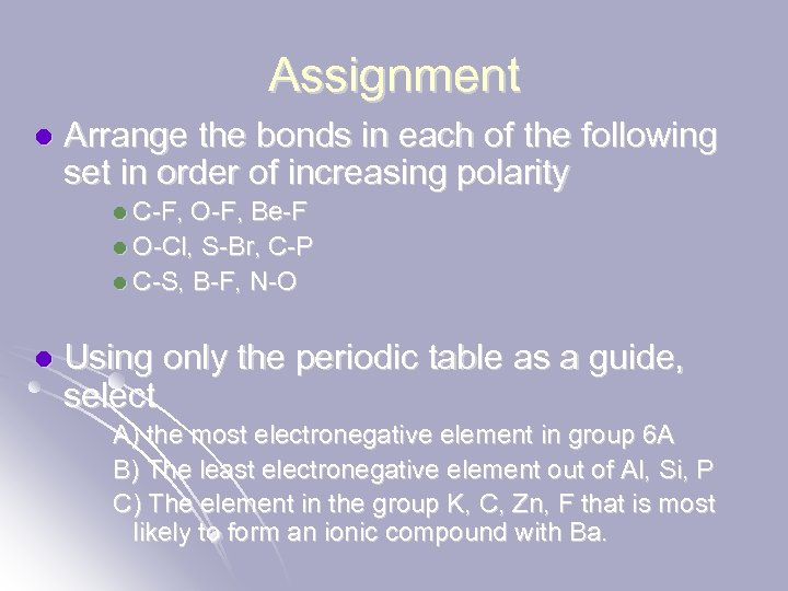 Assignment l Arrange the bonds in each of the following set in order of