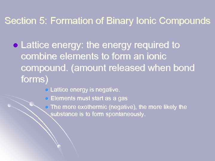 Section 5: Formation of Binary Ionic Compounds l Lattice energy: the energy required to