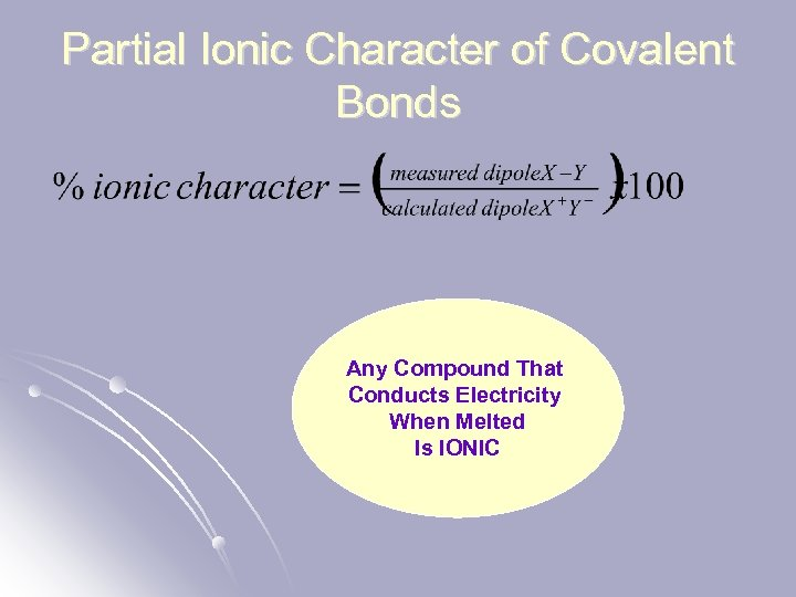 Partial Ionic Character of Covalent Bonds Any Compound That Conducts Electricity When Melted Is