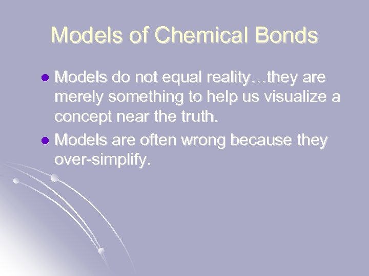 Models of Chemical Bonds Models do not equal reality…they are merely something to help