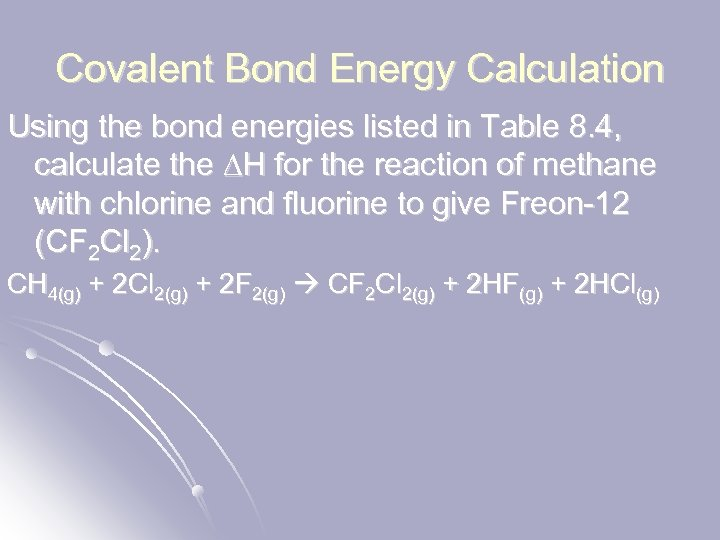 Covalent Bond Energy Calculation Using the bond energies listed in Table 8. 4, calculate