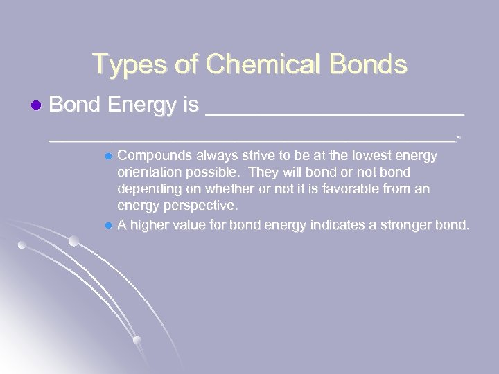 Types of Chemical Bonds l Bond Energy is ___________________________. Compounds always strive to be
