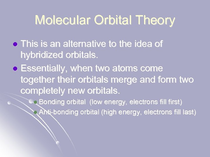 Molecular Orbital Theory This is an alternative to the idea of hybridized orbitals. l