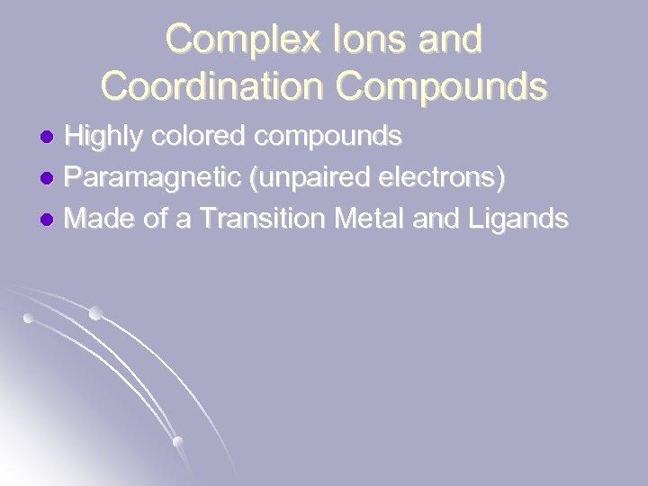 Complex Ions and Coordination Compounds Highly colored compounds l Paramagnetic (unpaired electrons) l Made