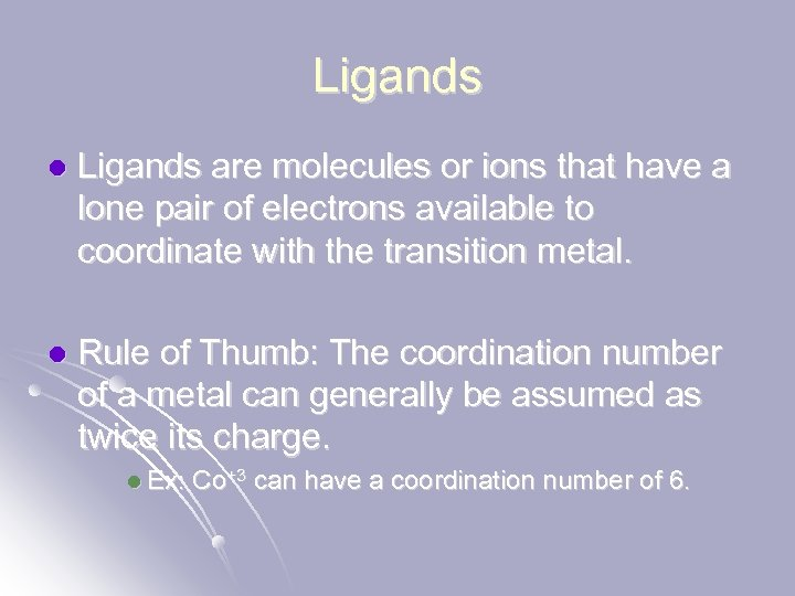Ligands l Ligands are molecules or ions that have a lone pair of electrons