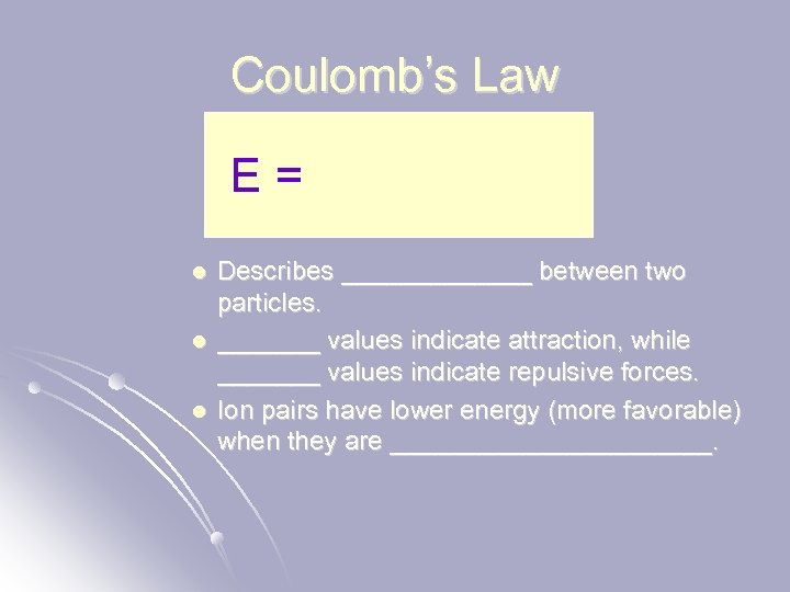Coulomb's Law E = l l l Describes _______ between two particles. _______ values