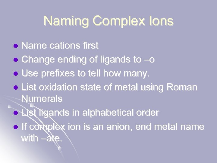 Naming Complex Ions Name cations first l Change ending of ligands to –o l