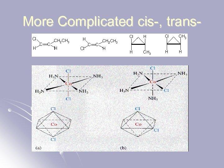 More Complicated cis-, trans-
