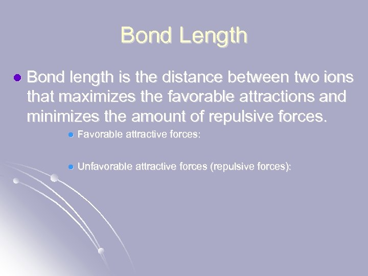 Bond Length l Bond length is the distance between two ions that maximizes the