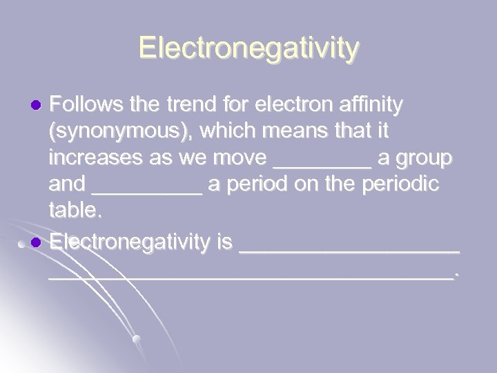 Electronegativity Follows the trend for electron affinity (synonymous), which means that it increases as