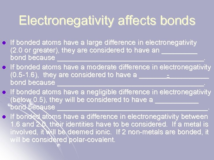 Electronegativity affects bonds l l If bonded atoms have a large difference in electronegativity